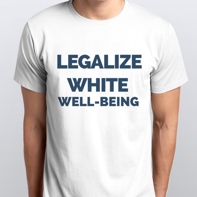 LEGALIZE WHITE WELL-BEING