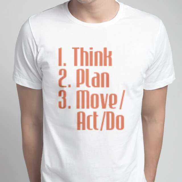 1. Think 2. Plan 3. Move/     Act/Do