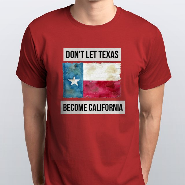 Don't Let Texas Become California